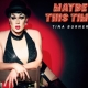 """Get Your Tix for Comedy Queen Tina Burner's New Cabaret Show """"Maybe This Time, Live"""""""